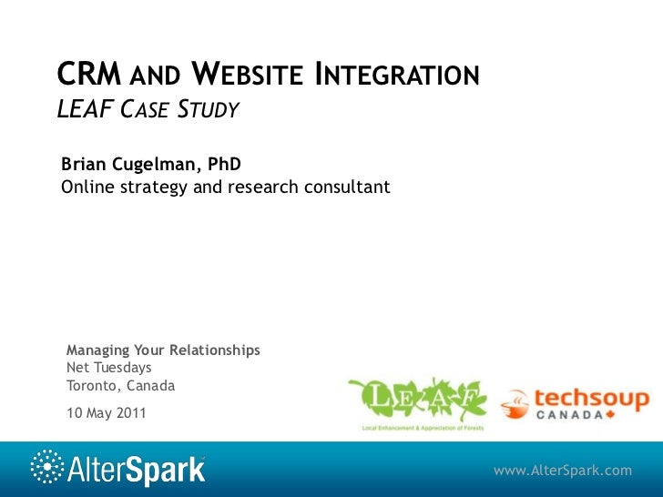 CRM and Website IntegrationLEAF Case Study<br />Brian Cugelman, PhD<br />Online strategy and research consultant<br />Mana...