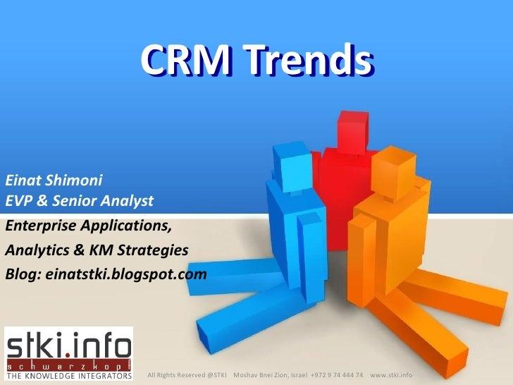 CRM Trends  Einat Shimoni EVP & Senior Analyst Enterprise Applications, Analytics & KM Strategies Blog: einatstki.blogspot...