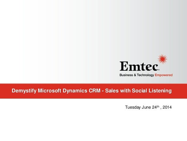 Demystify Microsoft Dynamics CRM - Sales with Social Listening Tuesday June 24th , 2014