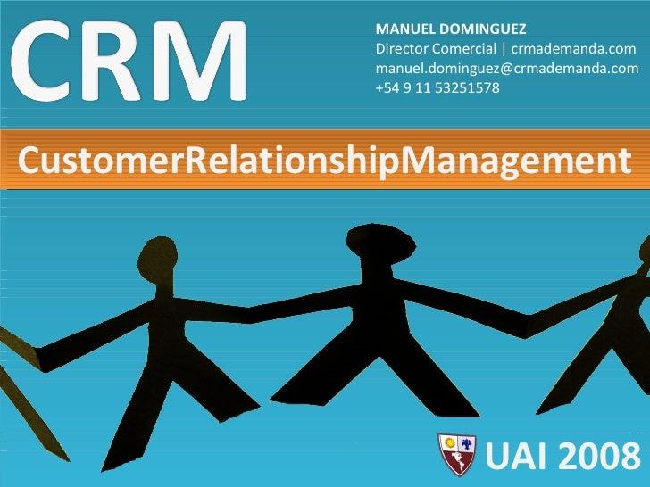CustomerRelationshipManagement MANUEL DOMINGUEZ Director Comercial | crmademanda.com [email_address] +54 9 11 53251578 UAI...