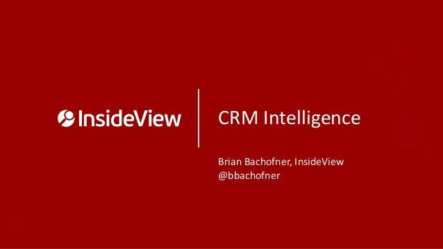 CRM IntelligenceBrian Bachofner, InsideView@bbachofner