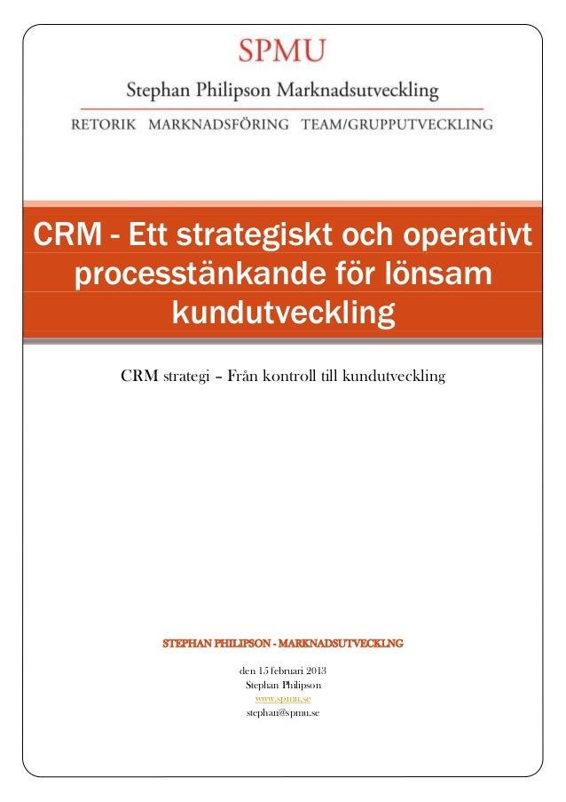 CRM - Ett strategiskt och operativt  processtänkande för lönsam         kundutveckling      CRM strategi – Från kontroll t...