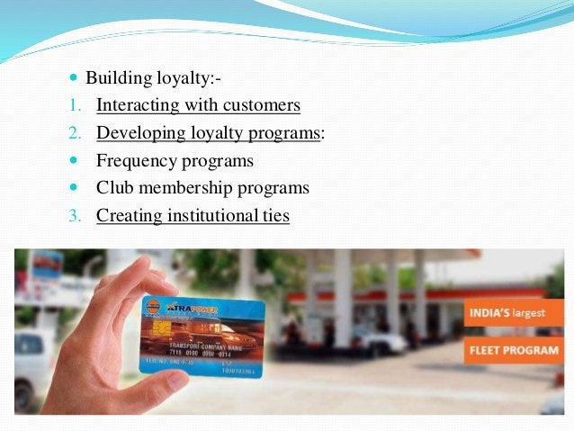  Building loyalty:- 1. Interacting with customers 2. Developing loyalty programs:  Frequency programs  Club membership ...
