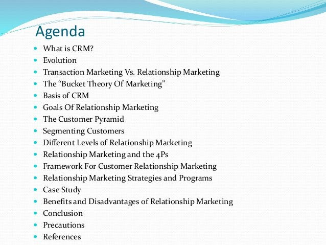 """Agenda  What is CRM?  Evolution  Transaction Marketing Vs. Relationship Marketing  The """"Bucket Theory Of Marketing""""  ..."""
