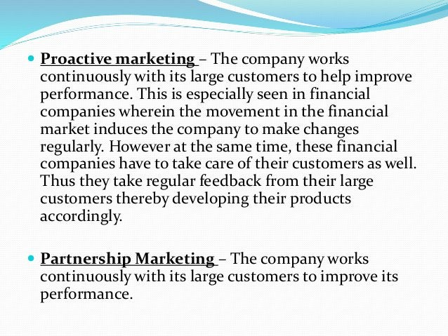  Proactive marketing – The company works continuously with its large customers to help improve performance. This is espec...