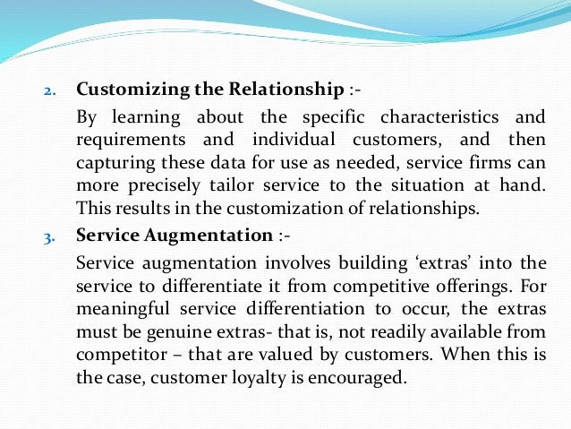 2. Customizing the Relationship :- By learning about the specific characteristics and requirements and individual customer...