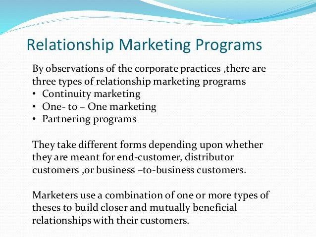 Relationship Marketing Programs By observations of the corporate practices ,there are three types of relationship marketin...