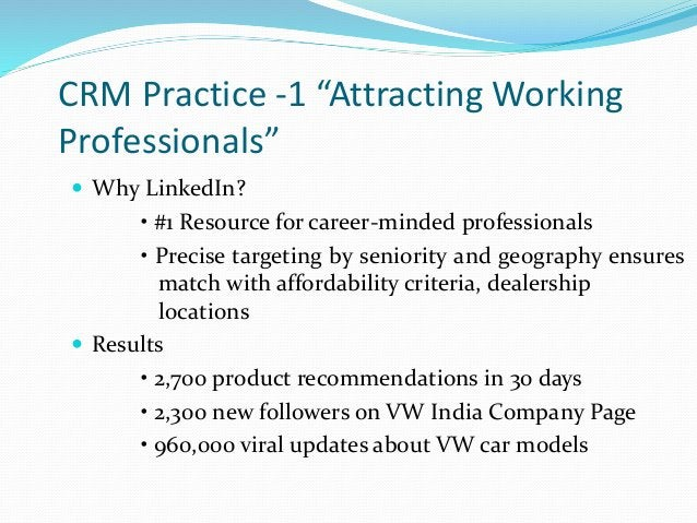 """CRM Practice -1 """"Attracting Working Professionals""""  Why LinkedIn? • #1 Resource for career-minded professionals • Precise..."""