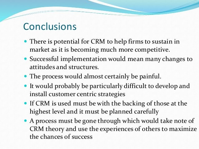 Precautions  Don't attempt to implement CRM without adopting customer-centric strategies  Don't justify CRM implementati...