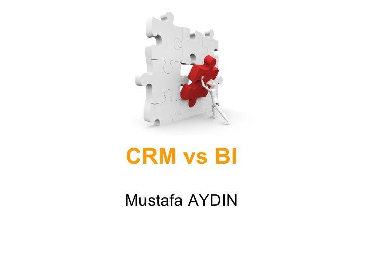 CRM vs BI Mustafa AYDIN