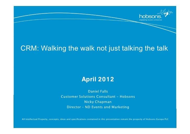CRM: Walking the walk not just talking the talk                                                      April 2012           ...