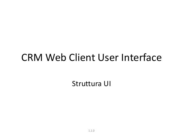 CRM Web Client User Interface Struttura UI 1.1.0