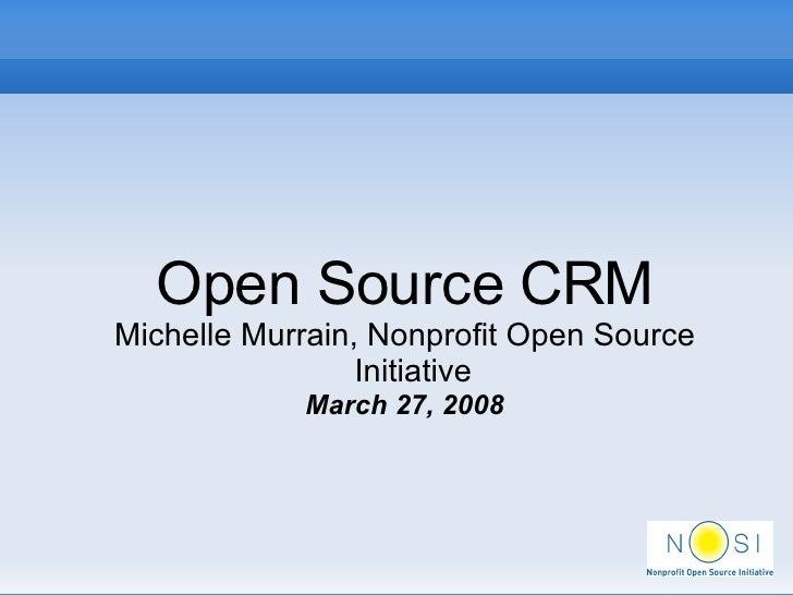 <ul><ul><li>Open Source CRM </li></ul></ul><ul><ul><li>Michelle Murrain, Nonprofit Open Source Initiative </li></ul></ul><...