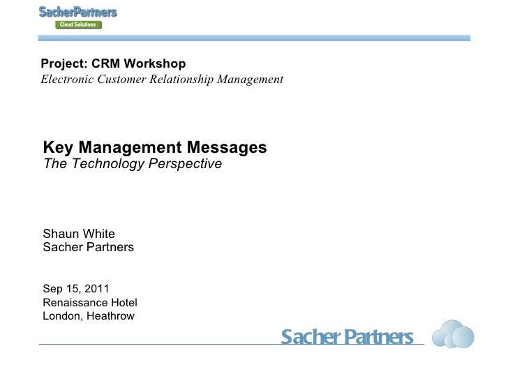 Key Management Messages The Technology Perspective Shaun White Sacher Partners Sep 15, 2011 Renaissance Hotel London, Heat...