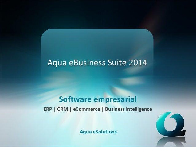 Aqua eBusiness Suite 2014 Software empresarial ERP | CRM | eCommerce | Business Intelligence Aqua eSolutions
