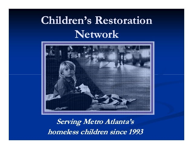Children's RestorationChildren's Restoration NetworkNetwork Serving Metro Atlanta'sServing Metro Atlanta's homeless childr...