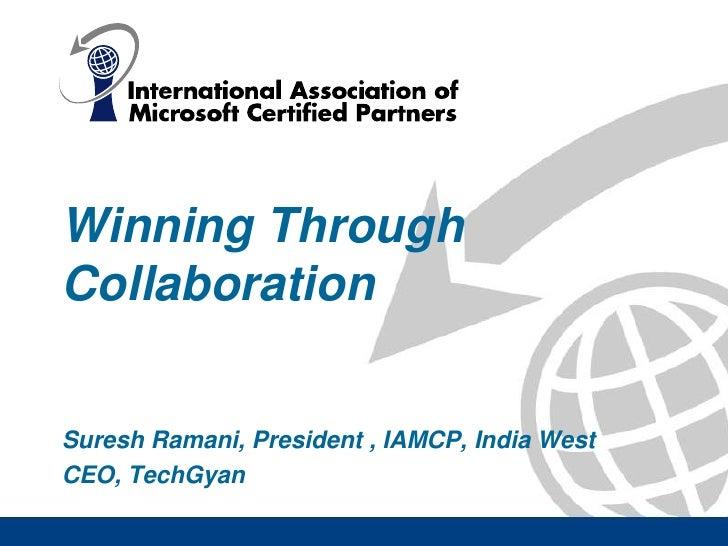 Winning Through Collaboration<br />Suresh Ramani, President , IAMCP, India West<br />CEO, TechGyan<br />