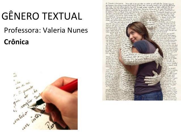 GÊNERO TEXTUAL Professora: Valeria Nunes Crônica