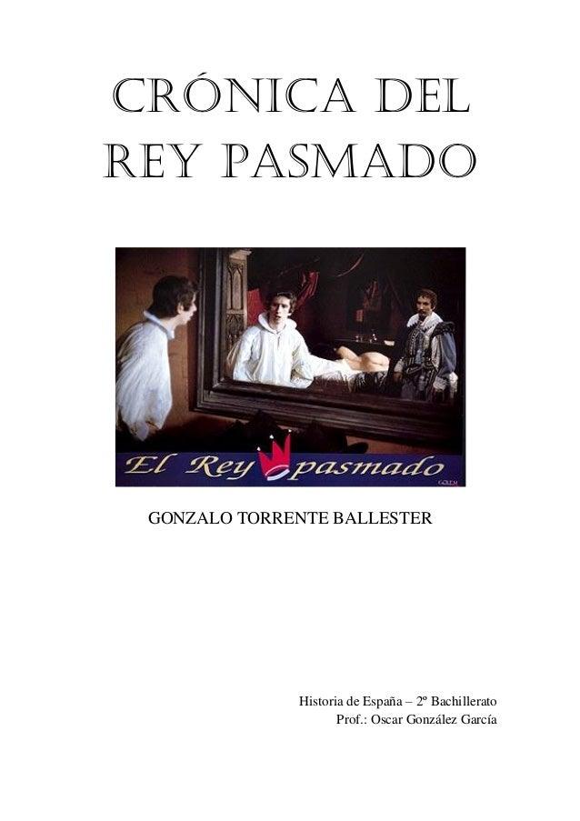 CRÓNICA DELREY PASMADO GONZALO TORRENTE BALLESTER              Historia de España – 2º Bachillerato                     Pr...