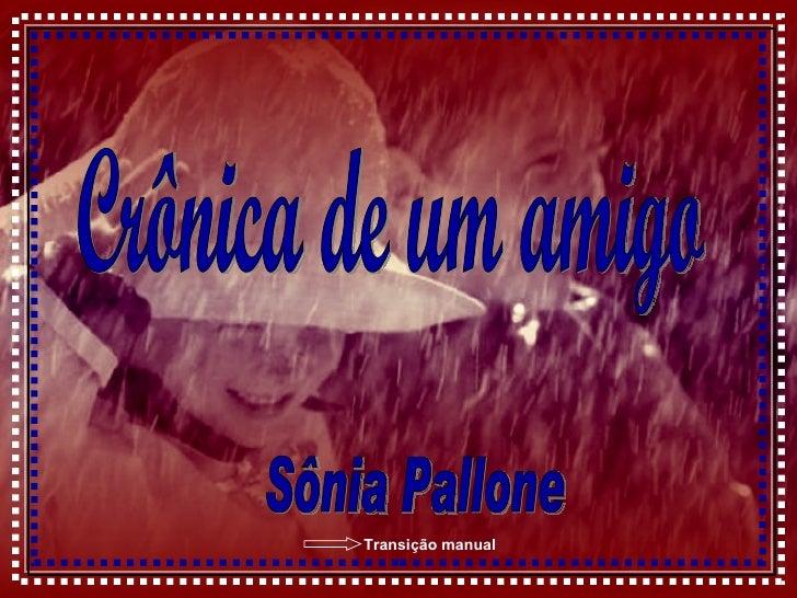 Crônica de um amigo Sônia Pallone Transição manual
