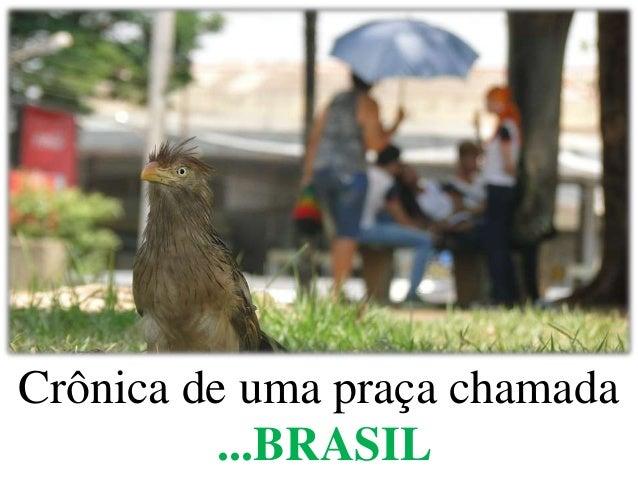 Crônica de uma praça chamada  ...BRASIL
