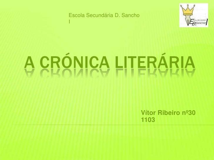 Escola Secundária D. Sancho    IA CRÓNICA LITERÁRIA                                  Vítor Ribeiro nº30                   ...