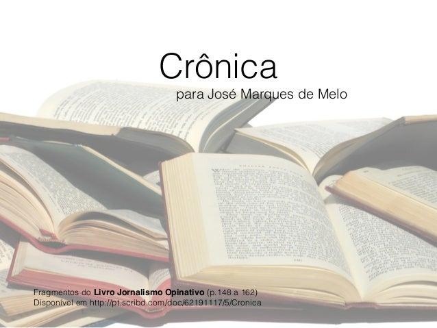 Crônica para José Marques de Melo Fragmentos do Livro Jornalismo Opinativo (p.148 a 162) Disponível em http://pt.scribd.c...