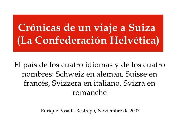 Crónicas de un viaje a Suiza  (La Confederación Helvética) El país de los cuatro idiomas y de los cuatro nombres: Schweiz ...