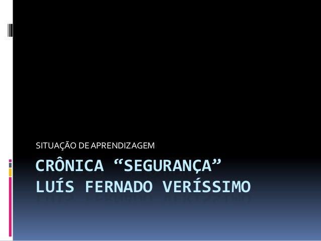 """CRÔNICA """"SEGURANÇA""""LUÍS FERNADO VERÍSSIMOSITUAÇÃO DEAPRENDIZAGEM"""