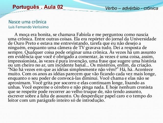Nasce uma crônica Luis Fernando Veríssimo A moça era bonita, se chamava Fabíola e me perguntou como nascia uma crônica. En...