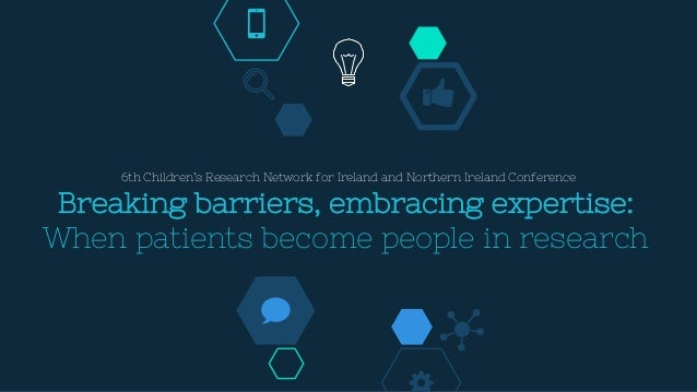 Breaking barriers, embracing expertise: When patients become people in research 6th Children's Research Network for Irelan...