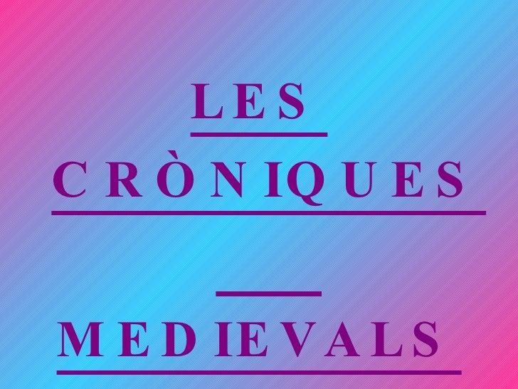<ul><li>LES   CRÒNIQUES   MEDIEVALS   </li></ul>