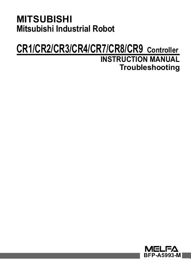 MITSUBISHI Mitsubishi Industrial Robot CR1/CR2/CR3/CR4/CR7/CR8/CR9 Controller INSTRUCTION MANUAL Troubleshooting BFP-A5993...