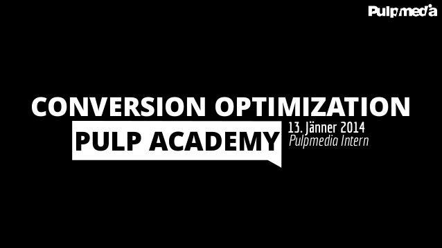 CONVERSION OPTIMIZATION 13. Jänner 2014 PULP ACADEMY Pulpmedia Intern
