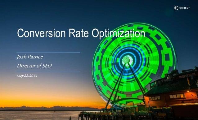 Conversion Rate Optimization JoshPatrice DirectorofSEO May22,2014