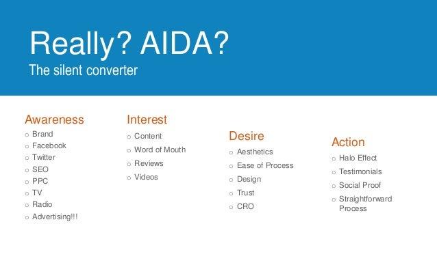 Really? AIDA? The silent converter Awareness o Brand o Facebook o Twitter o SEO o PPC o TV o Radio o Advertising!!! Intere...