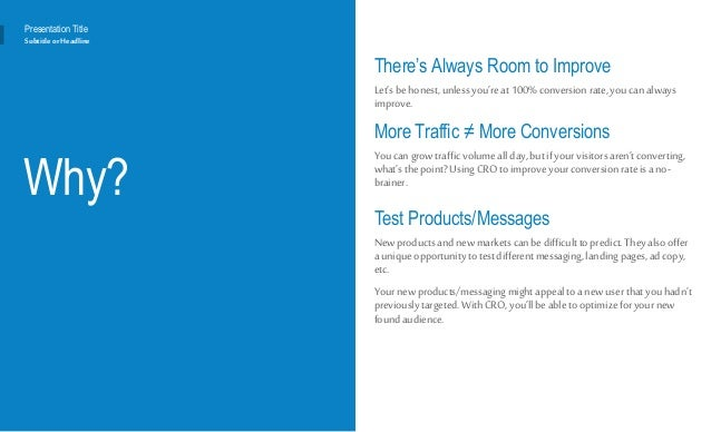 Why? There's Always Room to Improve Let'sbehonest,unlessyou'reat100%conversion rate,youcan always improve. More Traffic ≠ ...