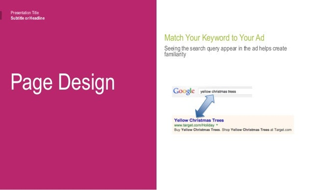 Page Design Presentation Title Subtitle or Headline Match your ad to your landing page Carrying that familiarity to the la...