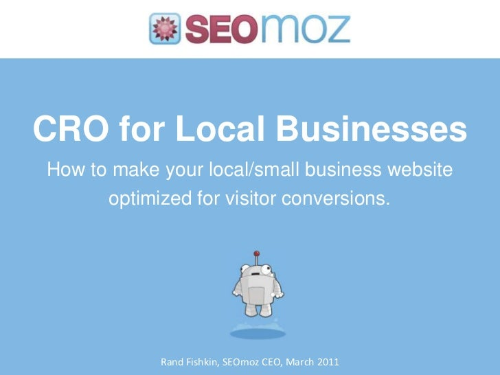 CRO for Local BusinessesHow to make your local/small business website optimized for visitor conversions.<br />Rand Fishkin...