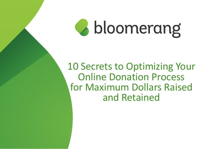 10	Secrets	to	Optimizing	Your	 Online	Donation	Process	 for	Maximum	Dollars	Raised	 and	Retained