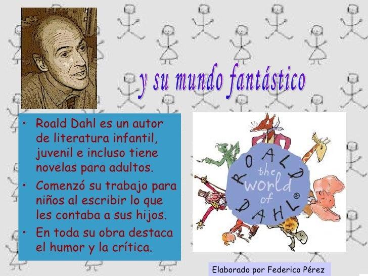 <ul><li>Roald Dahl es un autor de literatura infantil, juvenil e incluso tiene novelas para adultos. </li></ul><ul><li>Com...