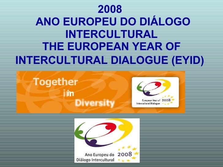2008   ANO EUROPEU DO DIÁLOGO INTERCULTURAL THE EUROPEAN YEAR OF INTERCULTURAL DIALOGUE (EYID)