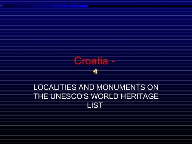 Croatia -LOCALITIES AND MONUMENTS ONTHE UNESCO'S WORLD HERITAGE             LIST