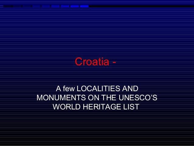 Croatia -   A few LOCALITIES ANDMONUMENTS ON THE UNESCO'S   WORLD HERITAGE LIST