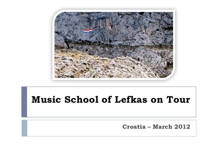 Music School of Lefkas on Tour                 Croatia – March 2012