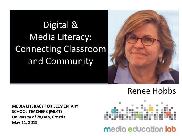 Digital & Media Literacy: Connecting Classroom and Community Renee Hobbs MEDIA LITERACY FOR ELEMENTARY SCHOOL TEACHERS (ML...