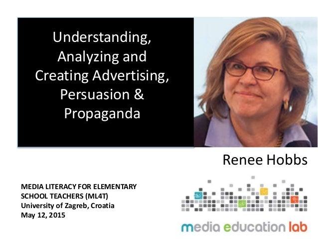 Understanding, Analyzing and Creating Advertising, Persuasion & Propaganda Renee Hobbs MEDIA LITERACY FOR ELEMENTARY SCHOO...
