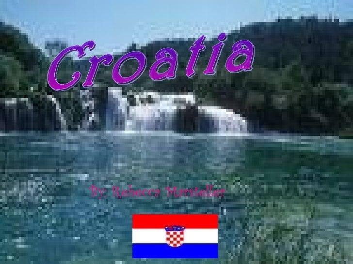 By: Rebecca Marsteller Croatia