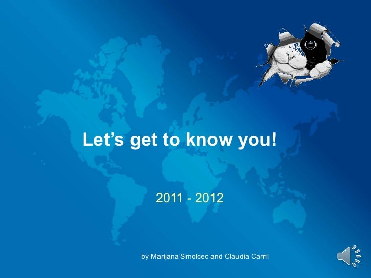 Let's get to know you! 2011 - 2012 by Marijana Smolcec and Claudia Carril