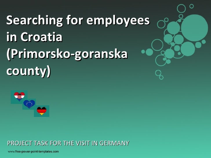 PROJECT TASK FOR THE VISIT IN GERMANY Searching for employees in Croatia  (Primorsko-goranska county)